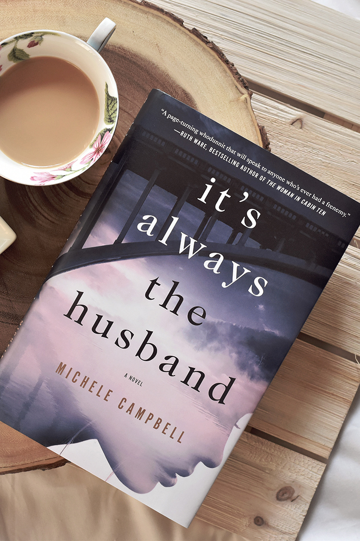 Fiction Review: It's Always the Husband by Michele Campbell - Three college roommates, Kate, Aubrey, and Jenny, who couldn't be more different.
